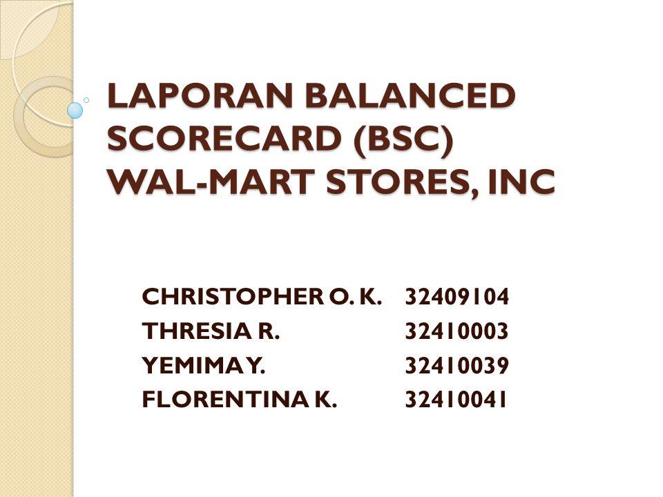 LAPORAN BALANCED SCORECARD (BSC) WAL-MART STORES, INC CHRISTOPHER O. K.32409104 THRESIA R.32410003 YEMIMA Y.32410039 FLORENTINA K.32410041