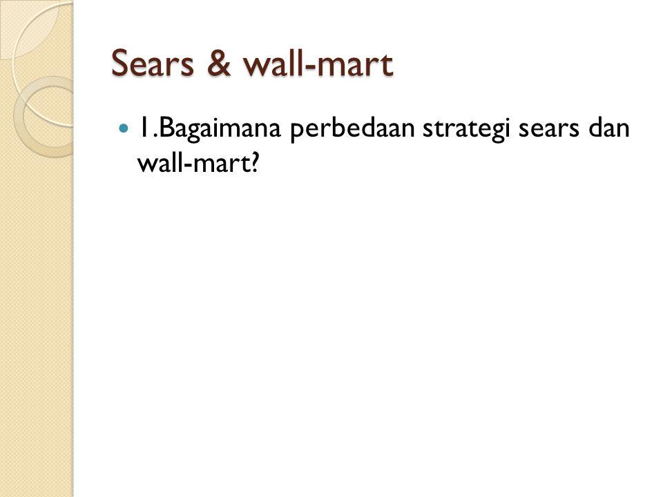 Sears & wall-mart 1.Bagaimana perbedaan strategi sears dan wall-mart?