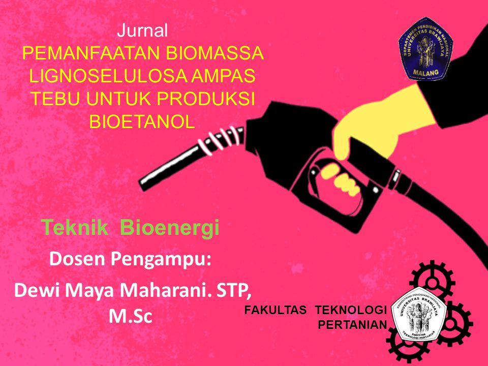Jurnal PEMANFAATAN BIOMASSA LIGNOSELULOSA AMPAS TEBU UNTUK PRODUKSI BIOETANOL Teknik Bioenergi Dosen Pengampu: Dewi Maya Maharani.