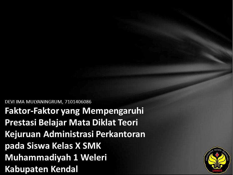 DEVI IMA MULYANINGRUM, 7101406086 Faktor-Faktor yang Mempengaruhi Prestasi Belajar Mata Diklat Teori Kejuruan Administrasi Perkantoran pada Siswa Kelas X SMK Muhammadiyah 1 Weleri Kabupaten Kendal