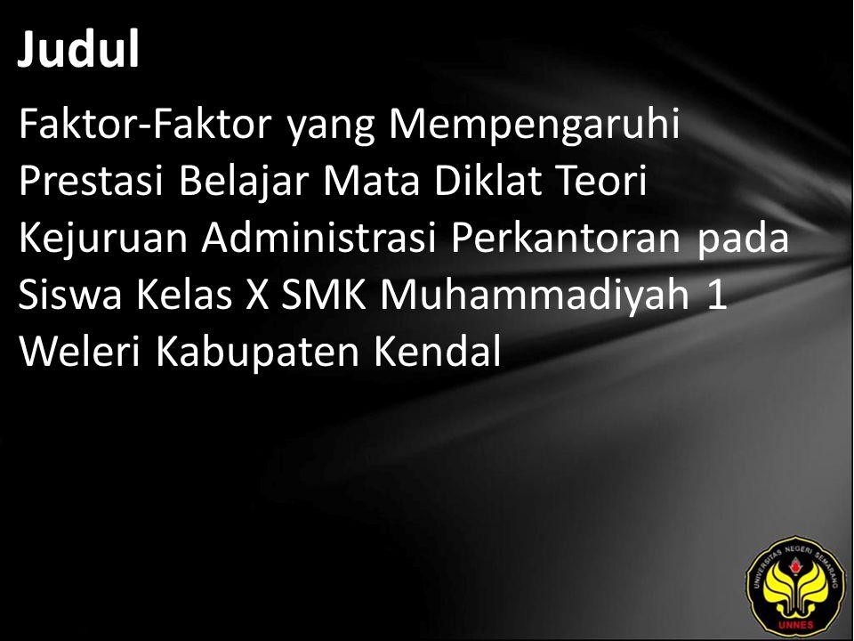 Judul Faktor-Faktor yang Mempengaruhi Prestasi Belajar Mata Diklat Teori Kejuruan Administrasi Perkantoran pada Siswa Kelas X SMK Muhammadiyah 1 Weleri Kabupaten Kendal