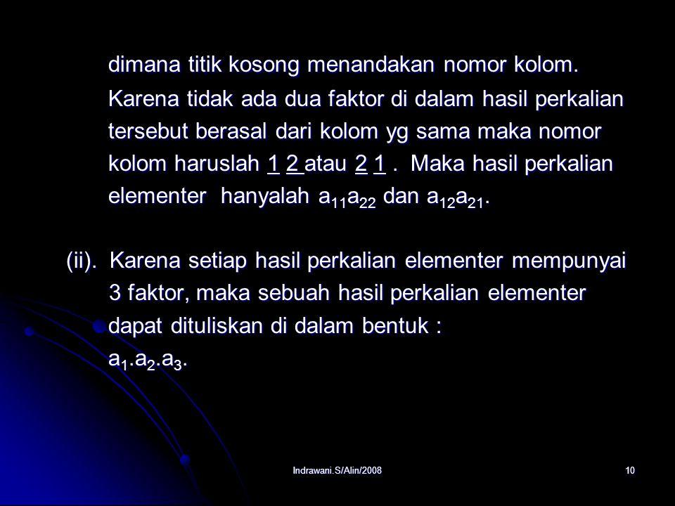 Indrawani.S/Alin/20089 4. Menghitung Determinan 4.1. Aturan Sarrus 4.1. Aturan Sarrus Daftarkan semua hasil perkalian elementer dari matriks- matriks