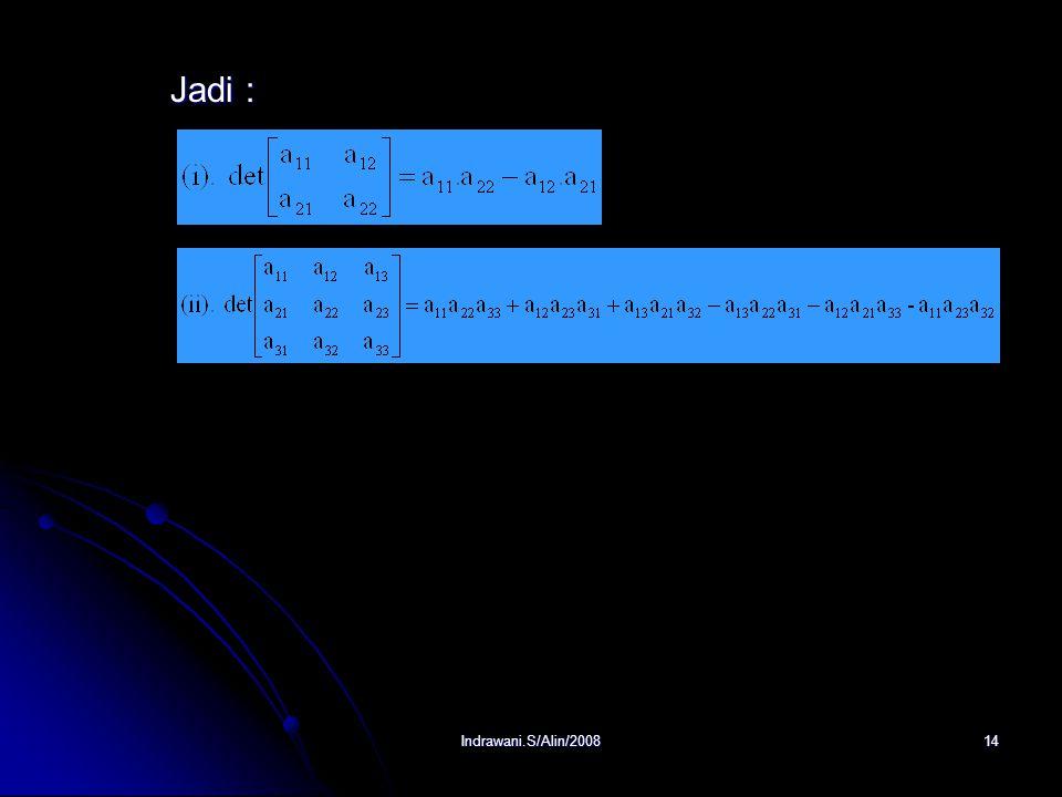 Indrawani.S/Alin/200813 Hasil perkalian elementer Permutasi yg diasosiakan Genap atau ganjil Hasil perkalian elementer yg bertanda a 11 a 22 a 33 (1,2
