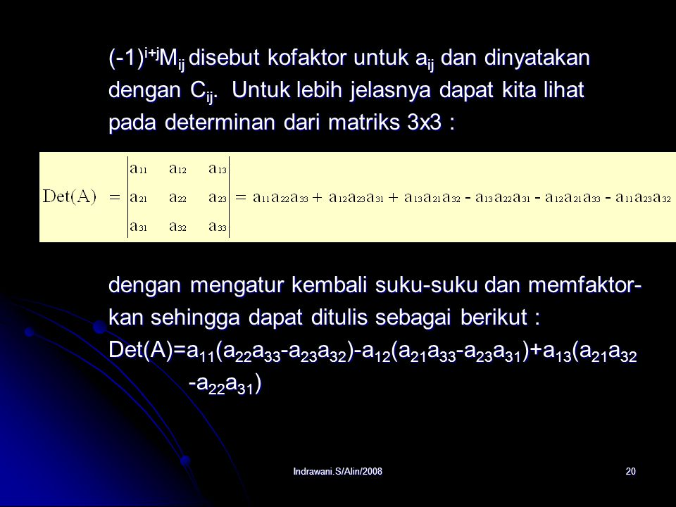 Indrawani.S/Alin/200819 3. Ekspansi Kofaktor (Metode Laplace). a. Minor dan Kofaktor Misalkan : A =[a ij ] matriks bertipe nxn. Minor matriks [aij] di