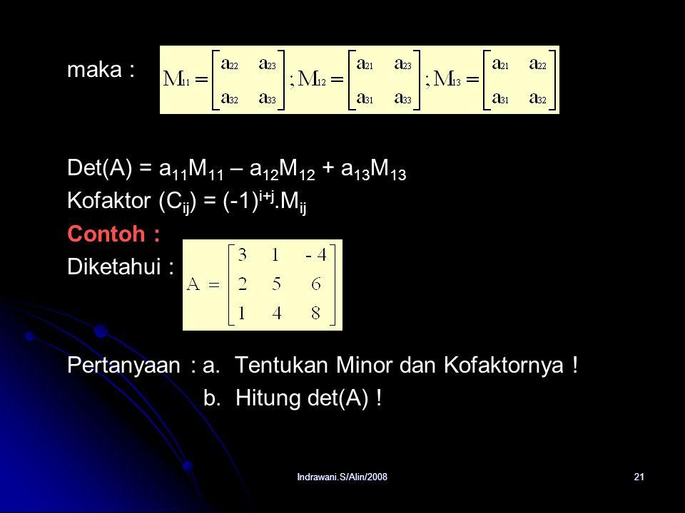 Indrawani.S/Alin/200820 (-1) i+j M ij disebut kofaktor untuk a ij dan dinyatakan dengan C ij. Untuk lebih jelasnya dapat kita lihat pada determinan da