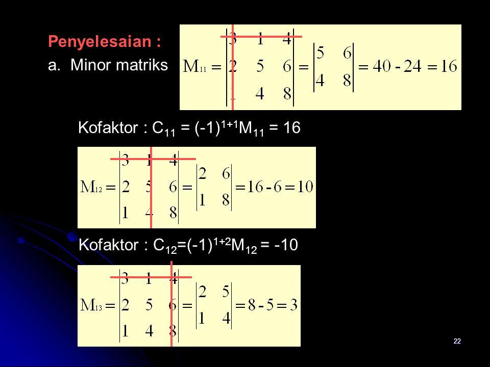 Indrawani.S/Alin/200821 maka : Det(A) = a 11 M 11 – a 12 M 12 + a 13 M 13 Kofaktor (C ij ) = (-1) i+j.M ij Contoh : Diketahui : Pertanyaan : a. Tentuk