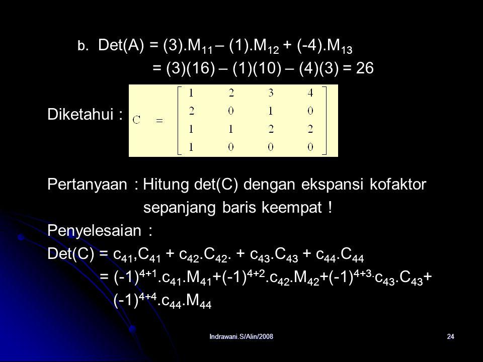 Indrawani.S/Alin/200823 Kofaktor : C 13 =(-1) 1+3 M 13 = 3 Kofaktor : C 21 = (-1) 2+1 M 21 = 8 Kofaktor : C 31 =(-1) 3+1 M 31 =-14 Kofaktor : C 22 = (