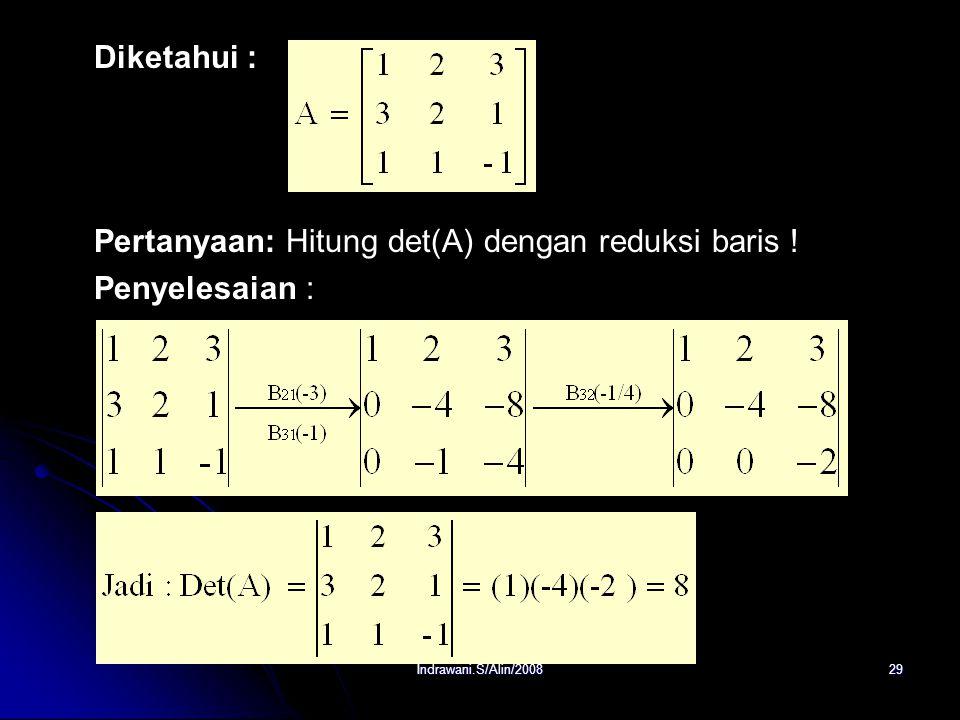 Indrawani.S/Alin/200828 TEOREMA : Jika A adalah sebuah matriks segitiga yg berukuran n x n, maka det(A) adalah hasil kali elemen- elemen pada diagonal