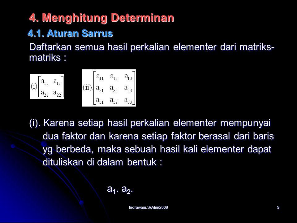 Indrawani.S/Alin/20088 Contoh : Tabel berikut mengklasifikasikan berbagai permutasi dari {1,2,3} sebagai permutasi genap atau ganjil. Permutasi Banyak