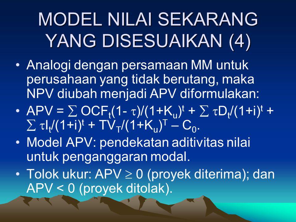 MODEL NILAI SEKARANG YANG DISESUAIKAN (4) Analogi dengan persamaan MM untuk perusahaan yang tidak berutang, maka NPV diubah menjadi APV diformulakan: