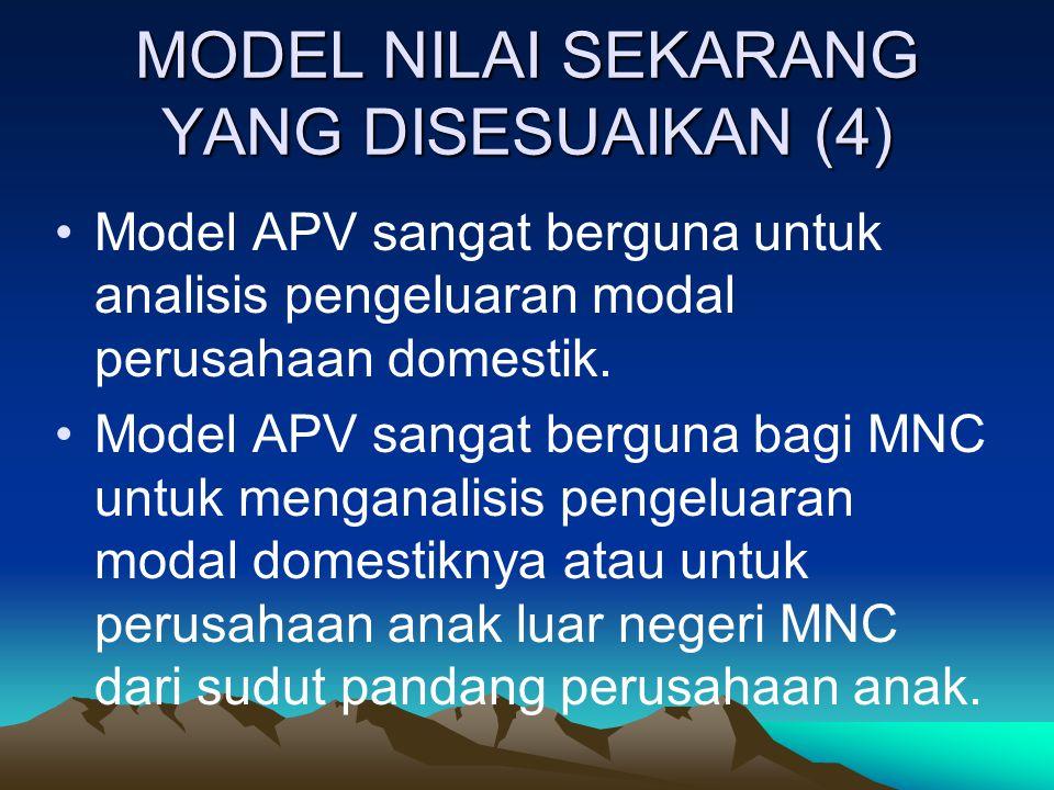 MODEL NILAI SEKARANG YANG DISESUAIKAN (4) Model APV sangat berguna untuk analisis pengeluaran modal perusahaan domestik. Model APV sangat berguna bagi