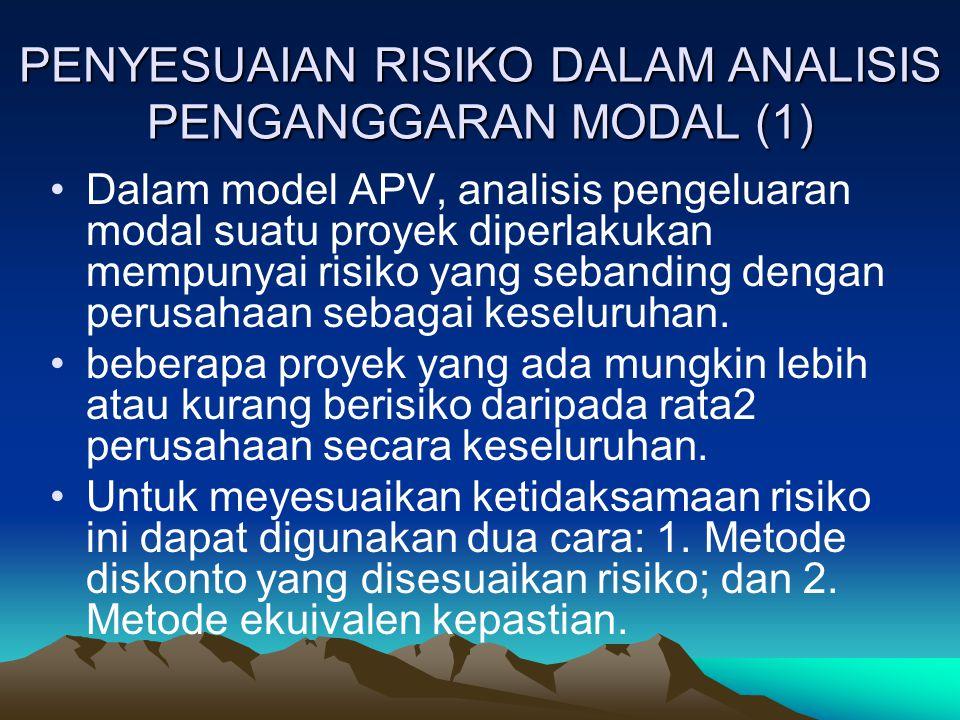 PENYESUAIAN RISIKO DALAM ANALISIS PENGANGGARAN MODAL (1) Dalam model APV, analisis pengeluaran modal suatu proyek diperlakukan mempunyai risiko yang s