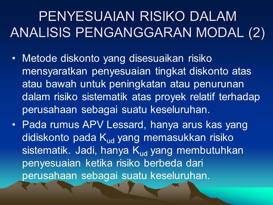 PENYESUAIAN RISIKO DALAM ANALISIS PENGANGGARAN MODAL (2) Metode diskonto yang disesuaikan risiko mensyaratkan penyesuaian tingkat diskonto atas atau b