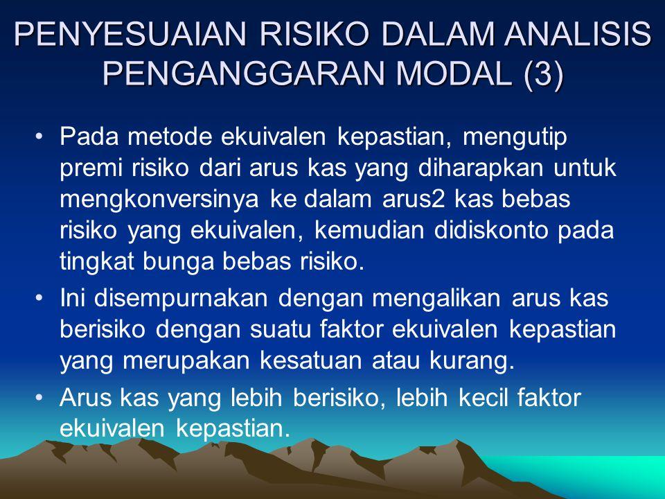 PENYESUAIAN RISIKO DALAM ANALISIS PENGANGGARAN MODAL (3) Pada metode ekuivalen kepastian, mengutip premi risiko dari arus kas yang diharapkan untuk me