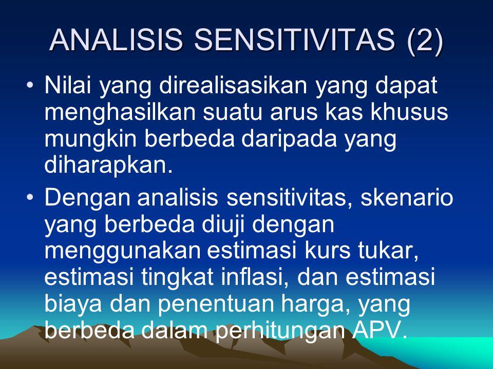 ANALISIS SENSITIVITAS (2) Nilai yang direalisasikan yang dapat menghasilkan suatu arus kas khusus mungkin berbeda daripada yang diharapkan. Dengan ana