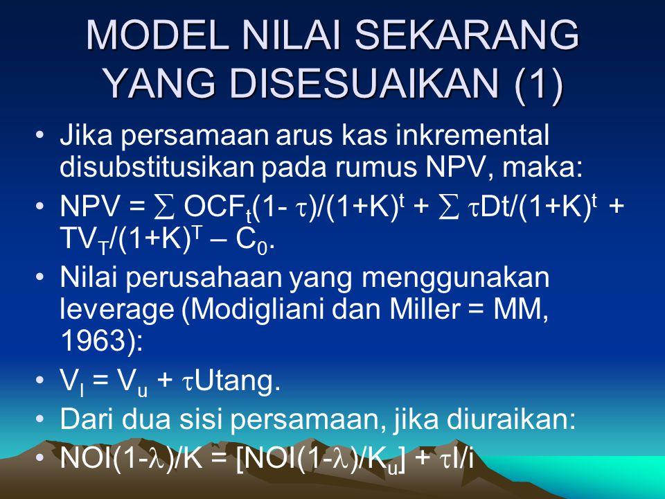 MODEL NILAI SEKARANG YANG DISESUAIKAN (1) Jika persamaan arus kas inkremental disubstitusikan pada rumus NPV, maka: NPV =  OCF t (1-  )/(1+K) t + 