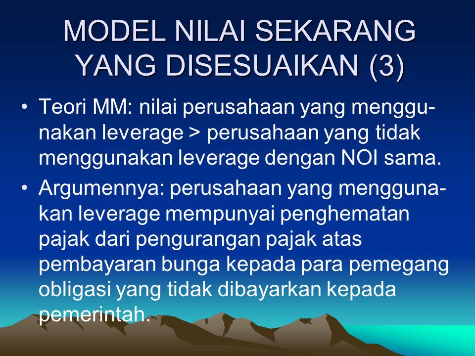 MODEL NILAI SEKARANG YANG DISESUAIKAN (3) Teori MM: nilai perusahaan yang menggu- nakan leverage > perusahaan yang tidak menggunakan leverage dengan N