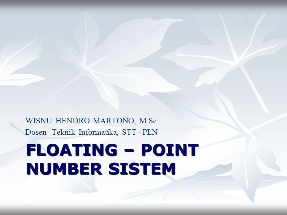 FLOATING – POINT NUMBER SISTEM WISNU HENDRO MARTONO, M.Sc Dosen Teknik Informatika, STT - PLN