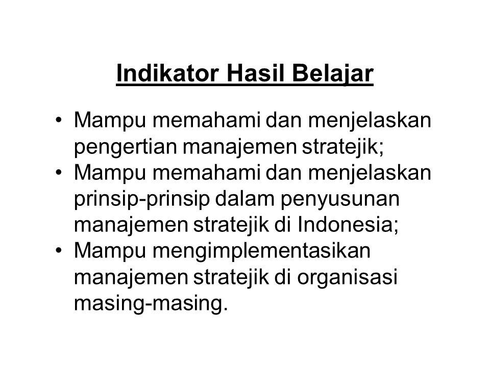 Indikator Hasil Belajar Mampu memahami dan menjelaskan pengertian manajemen stratejik; Mampu memahami dan menjelaskan prinsip-prinsip dalam penyusunan manajemen stratejik di Indonesia; Mampu mengimplementasikan manajemen stratejik di organisasi masing-masing.