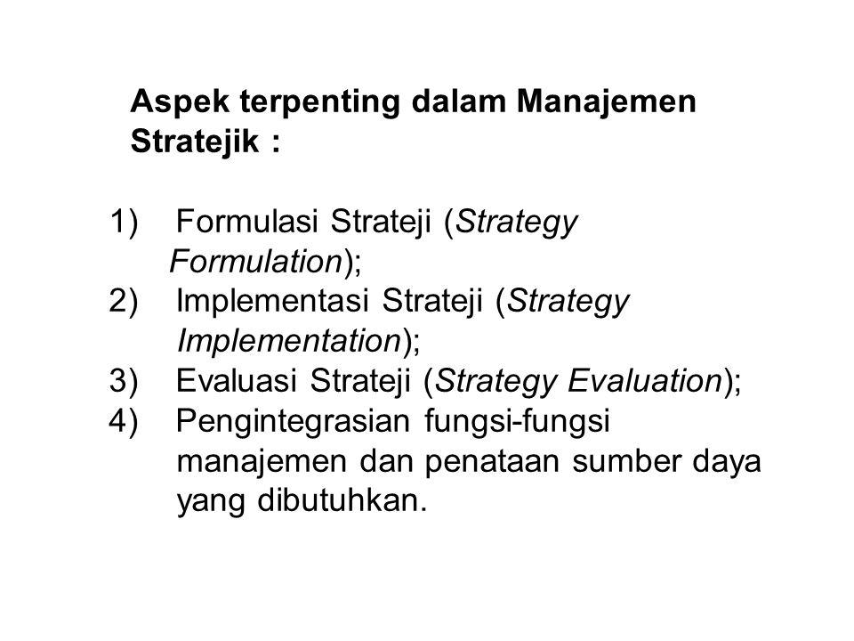 Aspek terpenting dalam Manajemen Stratejik : 1) Formulasi Strateji (Strategy Formulation); 2) Implementasi Strateji (Strategy Implementation); 3) Evaluasi Strateji (Strategy Evaluation); 4) Pengintegrasian fungsi-fungsi manajemen dan penataan sumber daya yang dibutuhkan.