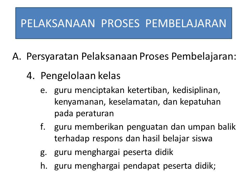 PELAKSANAAN PROSES PEMBELAJARAN A.Persyaratan Pelaksanaan Proses Pembelajaran: 4.Pengelolaan kelas e.guru menciptakan ketertiban, kedisiplinan, kenyam