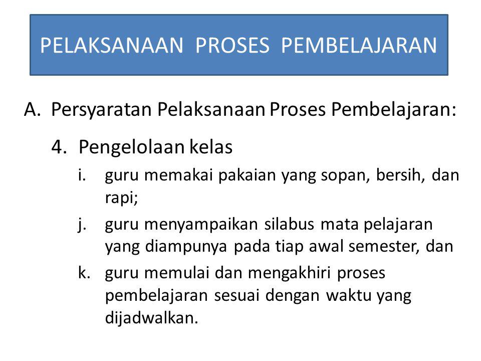 PELAKSANAAN PROSES PEMBELAJARAN A.Persyaratan Pelaksanaan Proses Pembelajaran: 4.Pengelolaan kelas i.guru memakai pakaian yang sopan, bersih, dan rapi