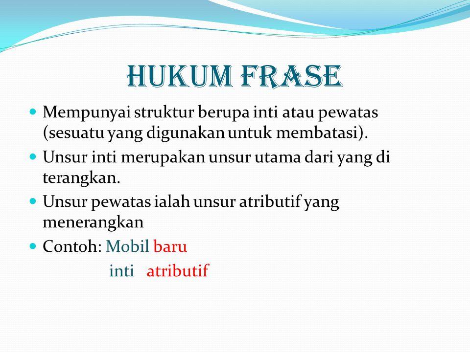 Hukum Frase Mempunyai struktur berupa inti atau pewatas (sesuatu yang digunakan untuk membatasi). Unsur inti merupakan unsur utama dari yang di terang