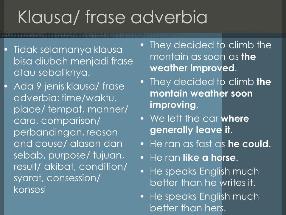 Klausa/ frase adverbia Tidak selamanya klausa bisa diubah menjadi frase atau sebaliknya.