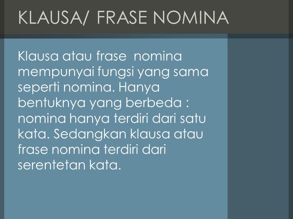 KLAUSA/ FRASE NOMINA Klausa atau frase nomina mempunyai fungsi yang sama seperti nomina.