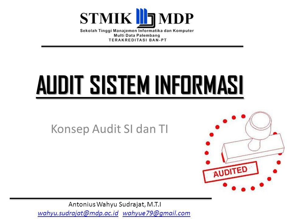 Audit Sistem Informasi Antonius Wahyu Sudrajat, M.T.I Makin perlu Audit TI Prosedur Umum Audit Audit Operasional Prosedur Audit SI
