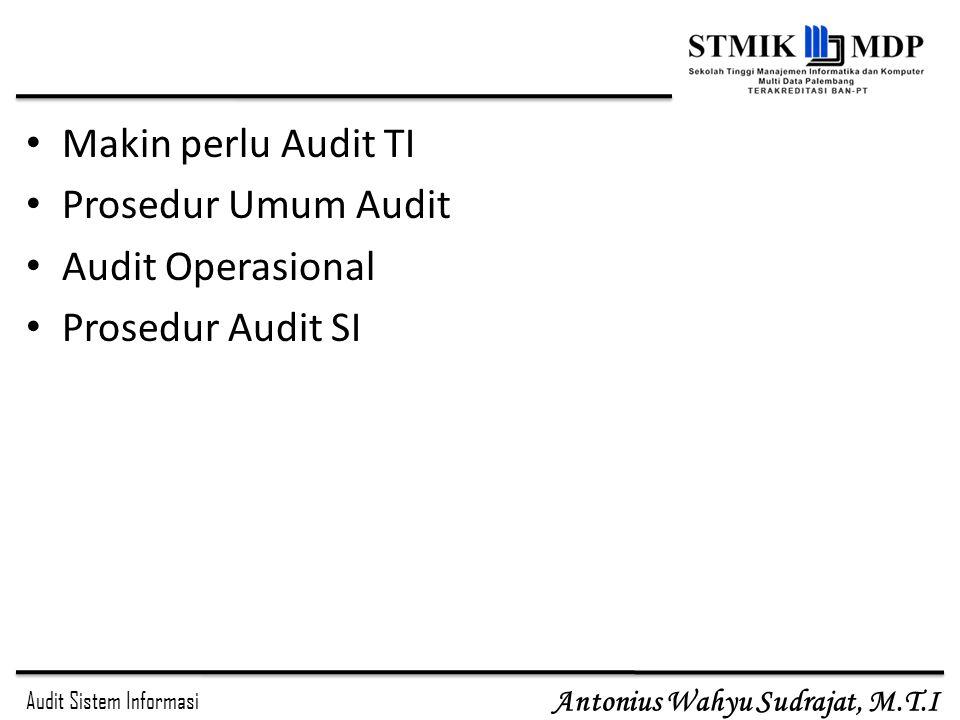 Audit Sistem Informasi Antonius Wahyu Sudrajat, M.T.I Tujuan Audit Teknologi Informasi (2) Meningkatkan keamanan aset - aset perusahaan Aset informasi suatu perusahaan seperti perangkat keras (hardware), perangkat lunak (software), sumber daya manusia, data (file) harus dijaga oleh suatu sistem pengendalian internal yang baik agar tidak terjadi penyalahgunaan aset perusahaan.