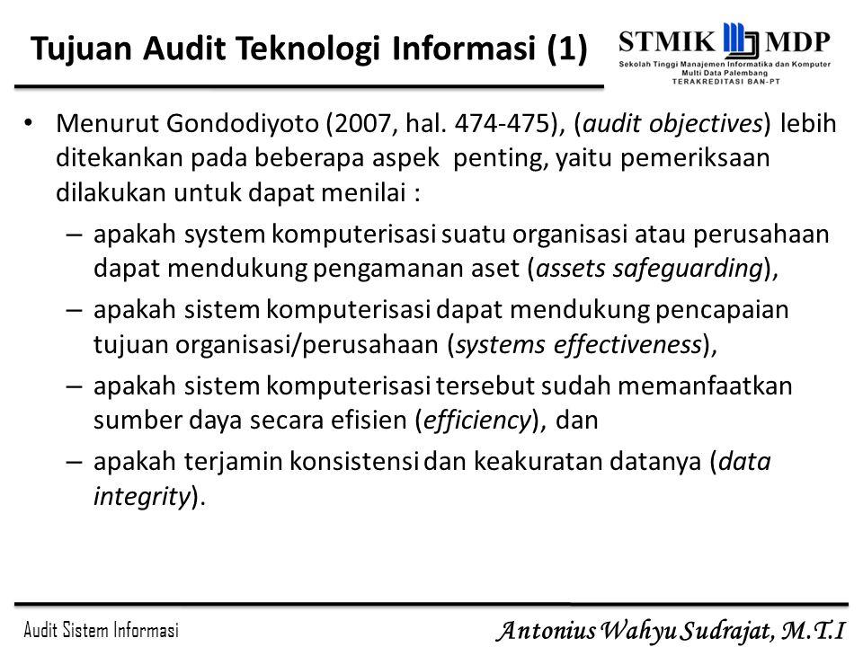Audit Sistem Informasi Antonius Wahyu Sudrajat, M.T.I Tujuan Audit Teknologi Informasi (1) Menurut Gondodiyoto (2007, hal. 474-475), (audit objectives