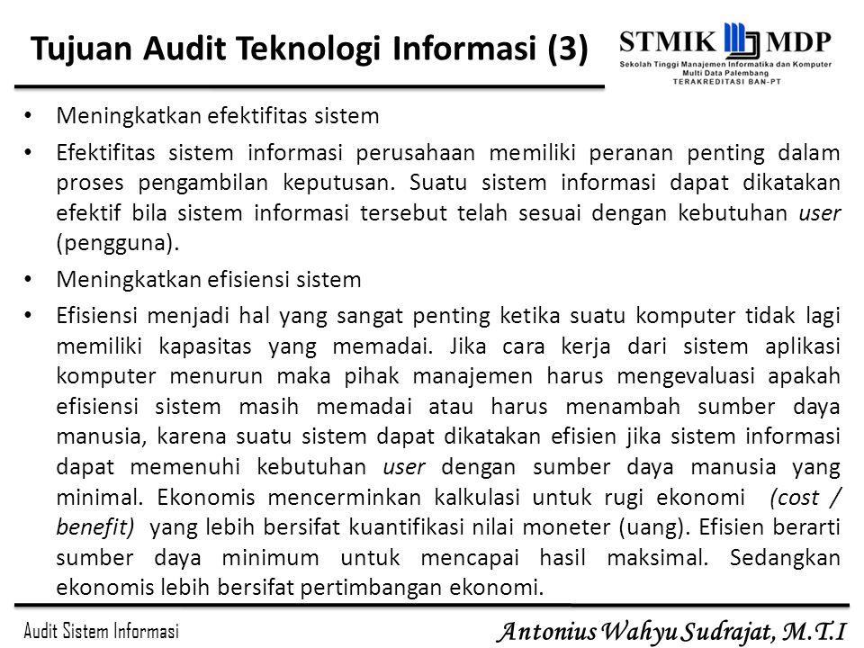 Audit Sistem Informasi Antonius Wahyu Sudrajat, M.T.I Tujuan Audit Teknologi Informasi (3) Meningkatkan efektifitas sistem Efektifitas sistem informas