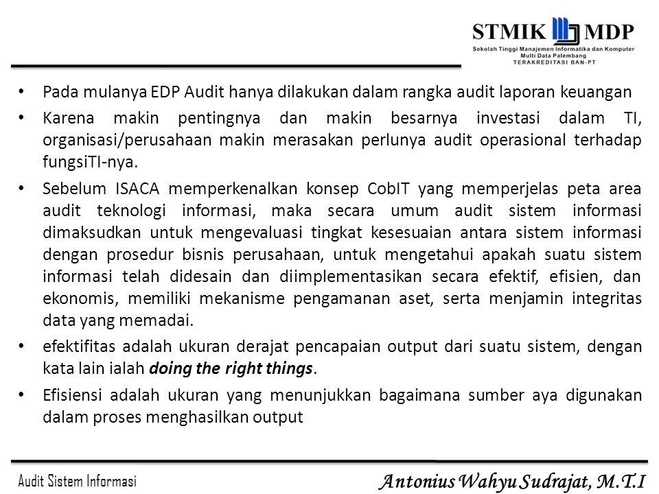 Audit Sistem Informasi Antonius Wahyu Sudrajat, M.T.I Pada mulanya EDP Audit hanya dilakukan dalam rangka audit laporan keuangan Karena makin pentingn