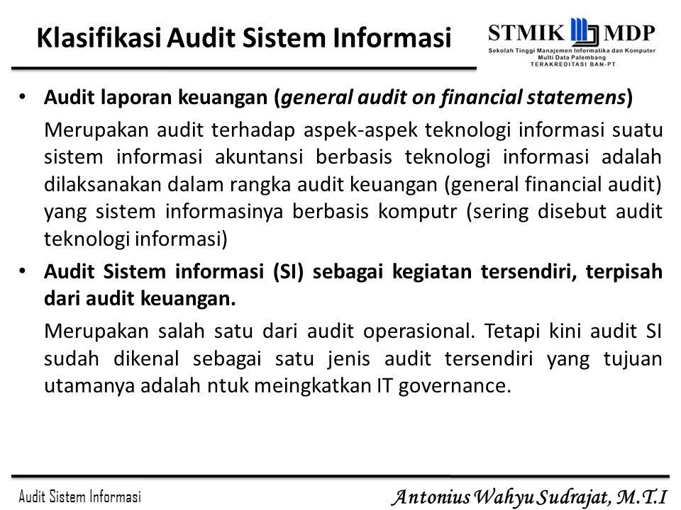 Audit Sistem Informasi Antonius Wahyu Sudrajat, M.T.I Audit Laporan Keuangan Berbasis Teknologi Informasi Tujuannya adalah sama dengan audit tradisional, yaitu memerikasa kesesuaian financial statemens dengan standar akuntansi keuangan dan ada tidaknya salah saji material pada laporan keuangan.