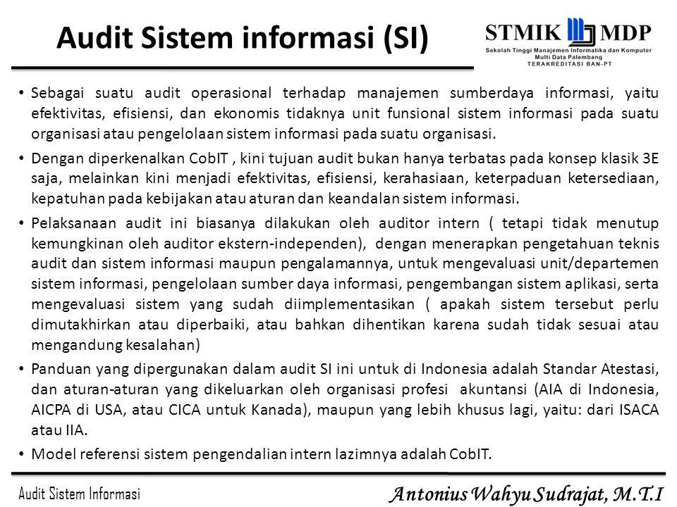 Audit Sistem Informasi Antonius Wahyu Sudrajat, M.T.I Prosedur Audit (3) Jadi, dapat disimpulkan bahwa prosedur audit meliputi beberapa kegiatan, yaitu: – perencanaan audit, – penjadwalan audit, – menjamin kompetensi auditor dan pemimpin tim audit, – memilih tim audit yang sesuai, – menetapkan peran dan tanggung jawab, – melakukan audit, – mempertahankan catatan program audit, – pemantauan kinerja dan efektifitas, – pengaduan pelacakan, – melaporkan kepada manajemen pusat atas mengenai prestasi keseluruhan