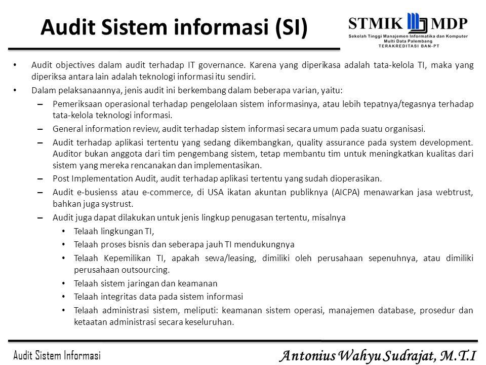 Audit Sistem Informasi Antonius Wahyu Sudrajat, M.T.I Audit Sistem informasi (SI) Audit objectives dalam audit terhadap IT governance. Karena yang dip