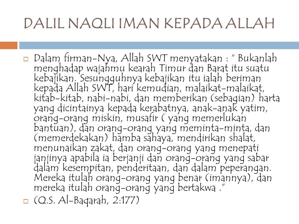 """DALIL NAQLI IMAN KEPADA ALLAH  Dalam firman-Nya, Allah SWT menyatakan : """" Bukanlah menghadap wajahmu kearah Timur dan Barat itu suatu kebajikan. Sesu"""