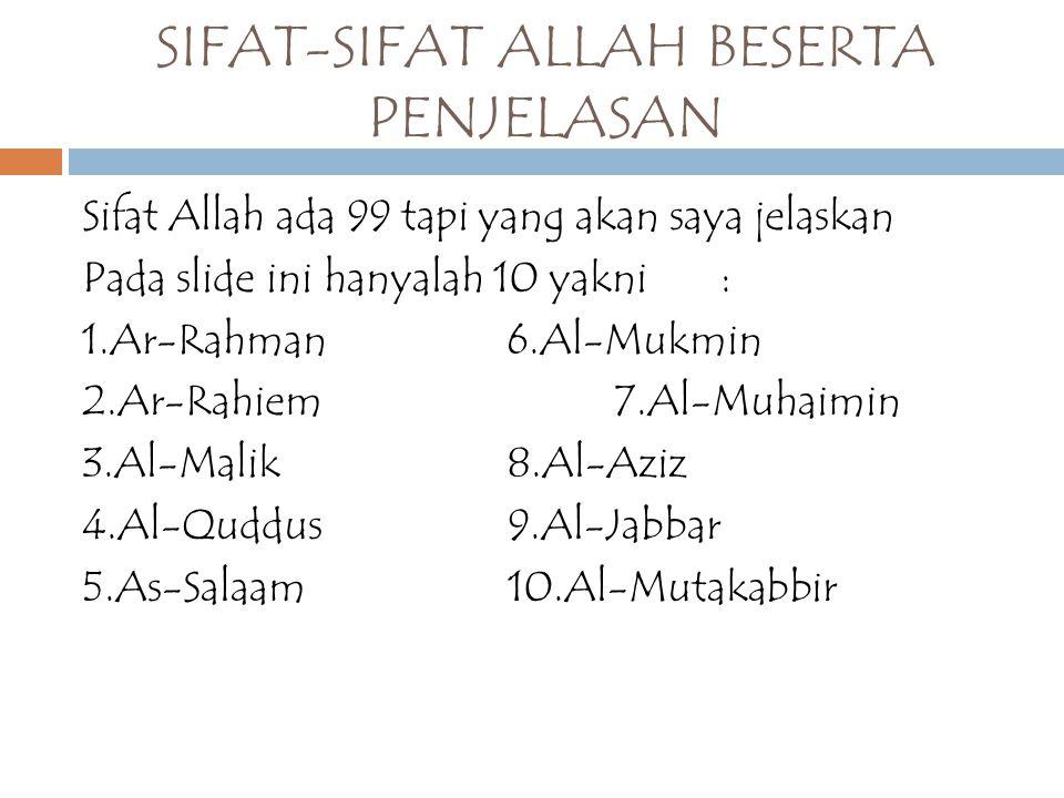 SIFAT-SIFAT ALLAH BESERTA PENJELASAN Sifat Allah ada 99 tapi yang akan saya jelaskan Pada slide ini hanyalah 10 yakni: 1.Ar-Rahman6.Al-Mukmin 2.Ar-Rah