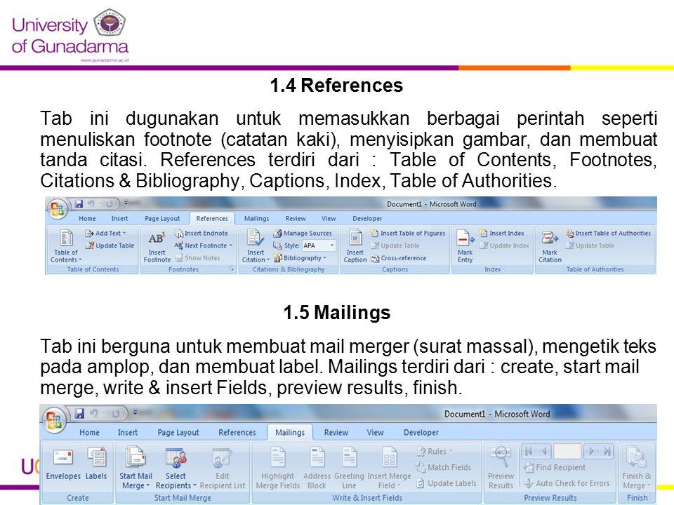 1.4 References Tab ini dugunakan untuk memasukkan berbagai perintah seperti menuliskan footnote (catatan kaki), menyisipkan gambar, dan membuat tanda citasi.