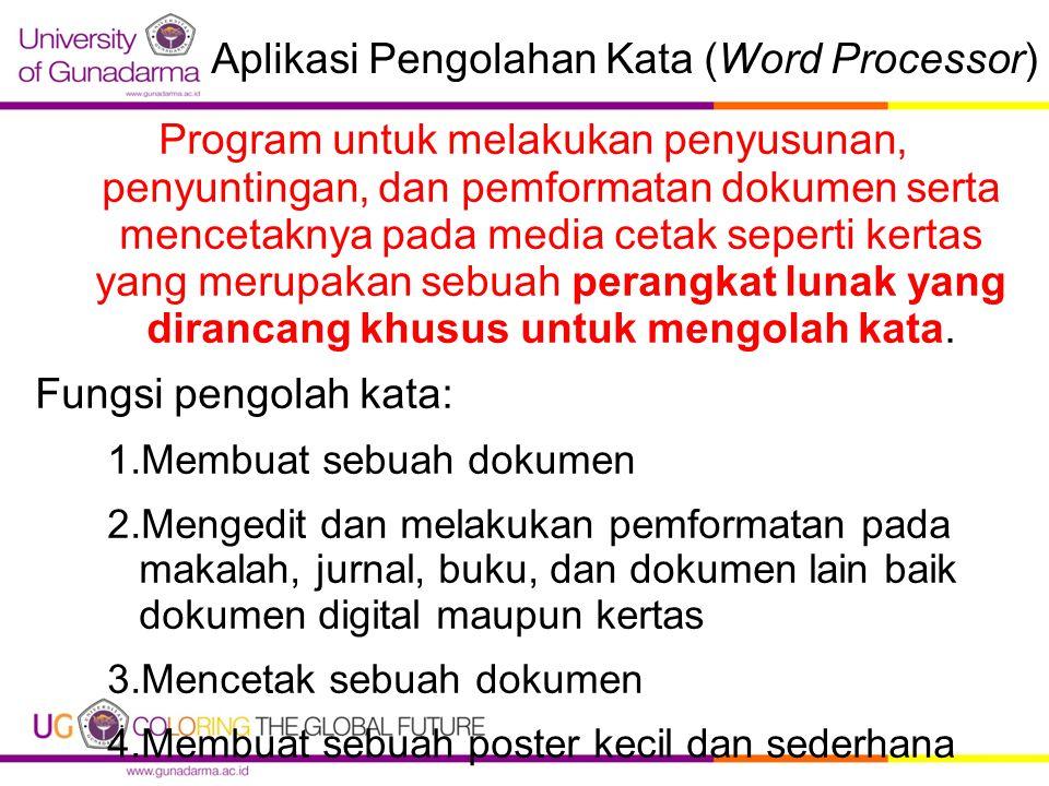 Aplikasi Pengolahan Kata (Word Processor) Program untuk melakukan penyusunan, penyuntingan, dan pemformatan dokumen serta mencetaknya pada media cetak seperti kertas yang merupakan sebuah perangkat lunak yang dirancang khusus untuk mengolah kata.
