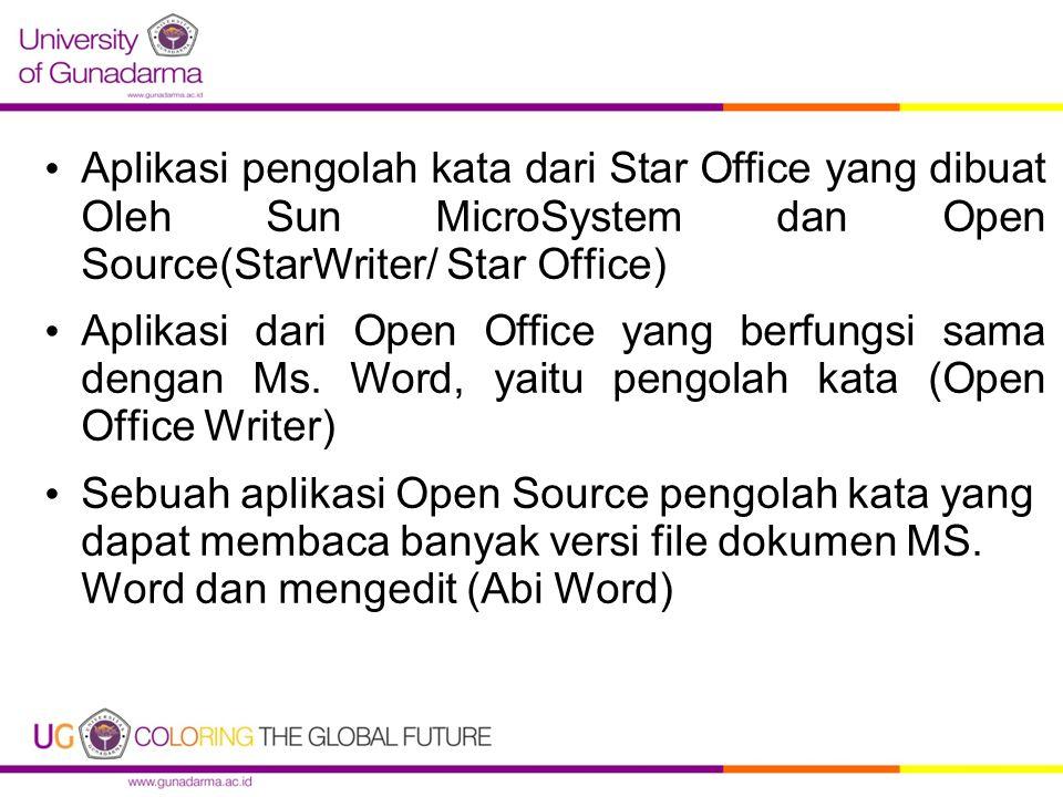 Aplikasi pengolah kata dari Star Office yang dibuat Oleh Sun MicroSystem dan Open Source(StarWriter/ Star Office) Aplikasi dari Open Office yang berfungsi sama dengan Ms.