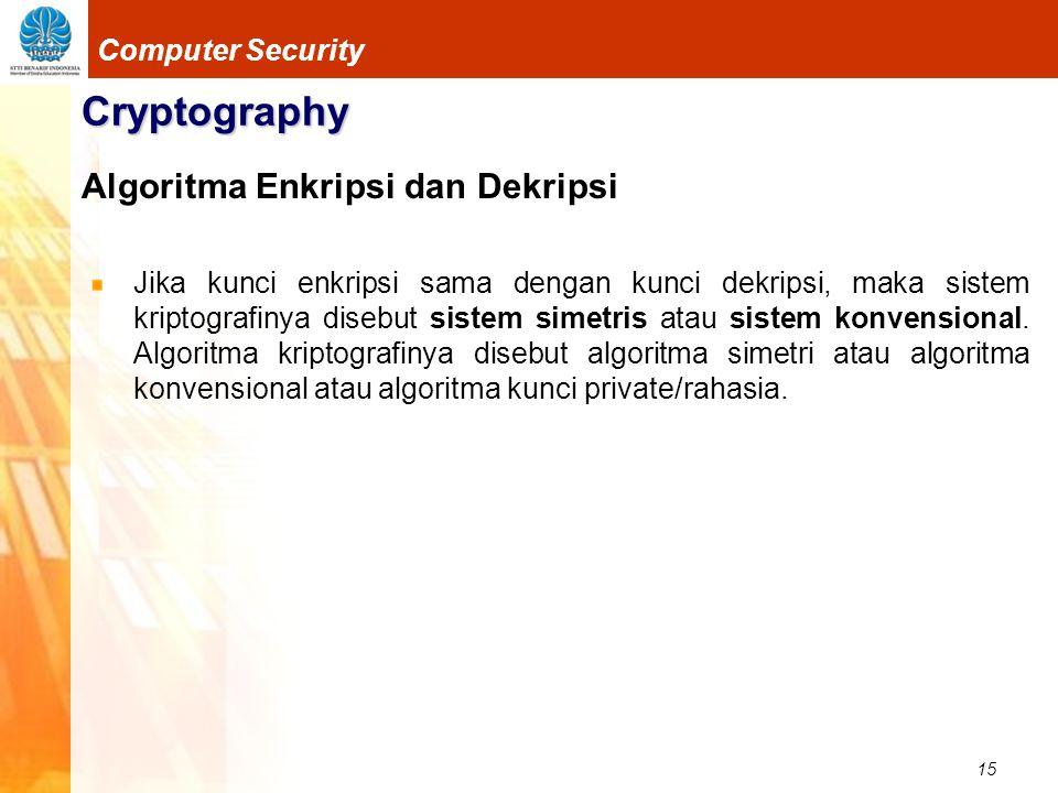 15 Computer Security Cryptography Algoritma Enkripsi dan Dekripsi Jika kunci enkripsi sama dengan kunci dekripsi, maka sistem kriptografinya disebut s