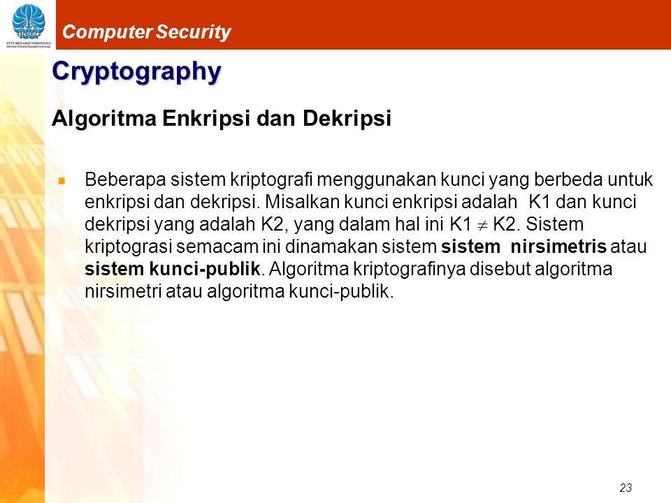 23 Computer Security Cryptography Algoritma Enkripsi dan Dekripsi Beberapa sistem kriptografi menggunakan kunci yang berbeda untuk enkripsi dan dekrip
