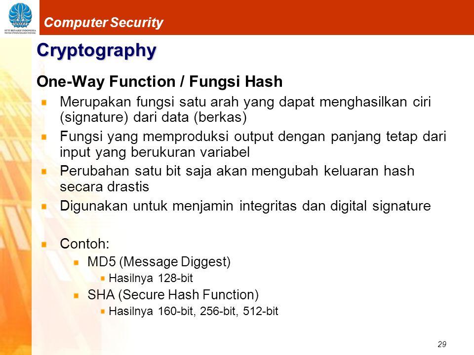 29 Computer Security Cryptography One-Way Function / Fungsi Hash Merupakan fungsi satu arah yang dapat menghasilkan ciri (signature) dari data (berkas