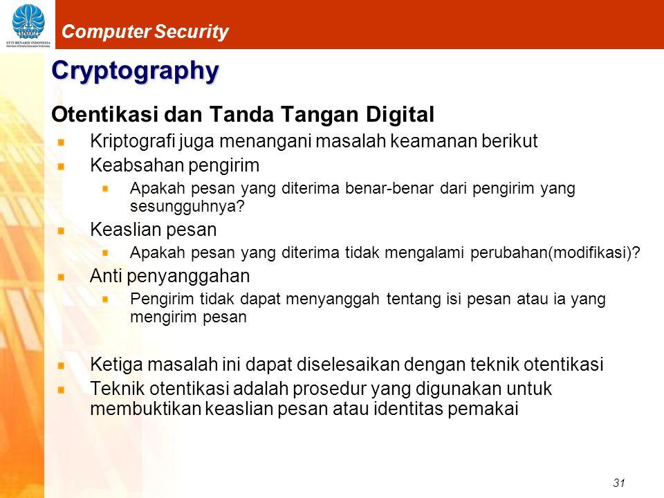 31 Computer Security Cryptography Otentikasi dan Tanda Tangan Digital Kriptografi juga menangani masalah keamanan berikut Keabsahan pengirim Apakah pe