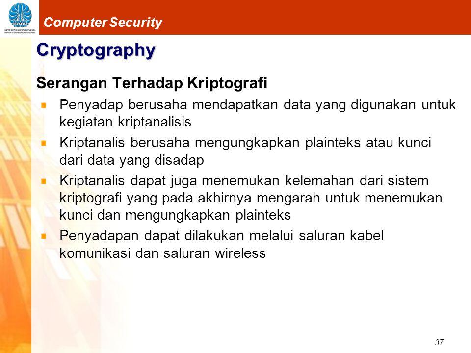 37 Computer Security Cryptography Serangan Terhadap Kriptografi Penyadap berusaha mendapatkan data yang digunakan untuk kegiatan kriptanalisis Kriptan