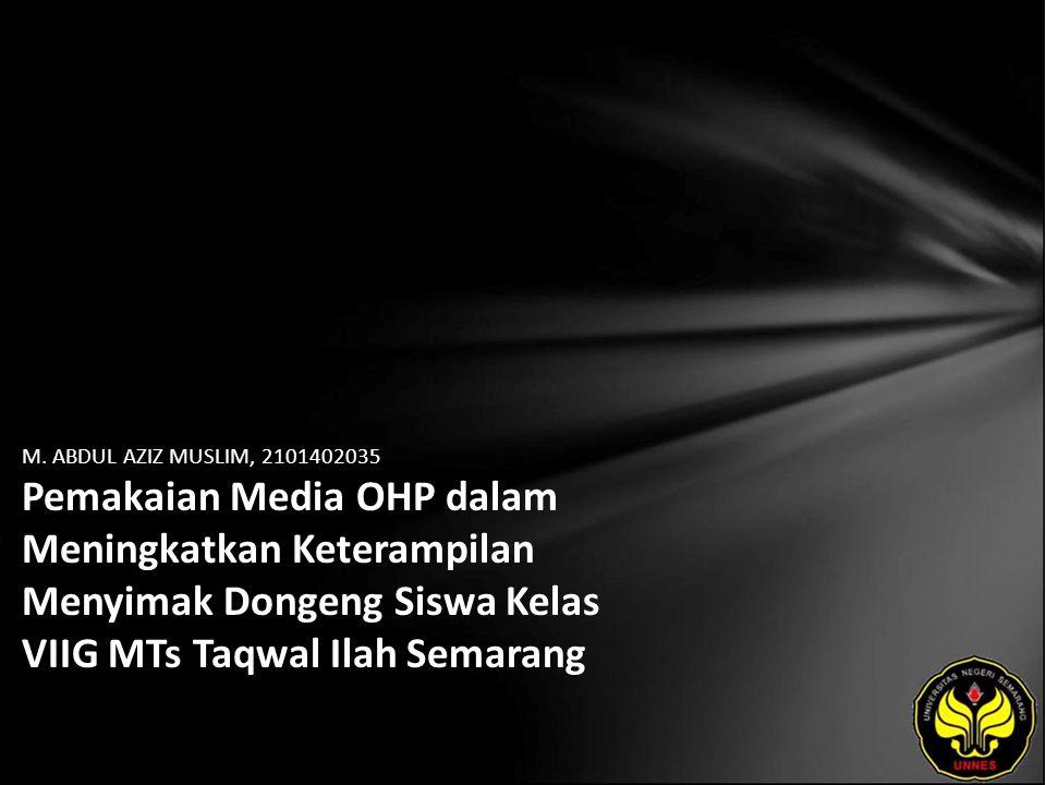 M. ABDUL AZIZ MUSLIM, 2101402035 Pemakaian Media OHP dalam Meningkatkan Keterampilan Menyimak Dongeng Siswa Kelas VIIG MTs Taqwal Ilah Semarang