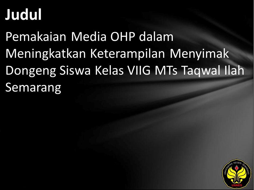 Judul Pemakaian Media OHP dalam Meningkatkan Keterampilan Menyimak Dongeng Siswa Kelas VIIG MTs Taqwal Ilah Semarang