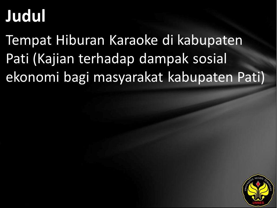 Judul Tempat Hiburan Karaoke di kabupaten Pati (Kajian terhadap dampak sosial ekonomi bagi masyarakat kabupaten Pati)